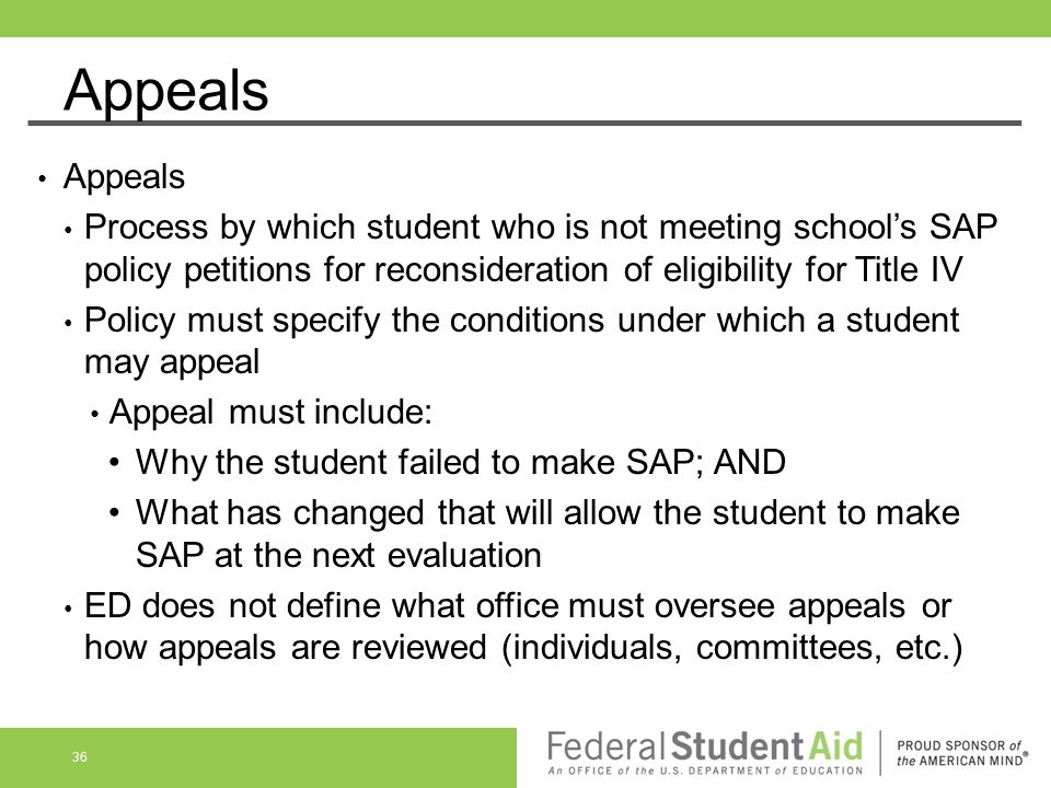 Appeals Appeals. Process by which student who is not meeting school's SAP policy petitions for reconsideration of eligibility for Title IV.