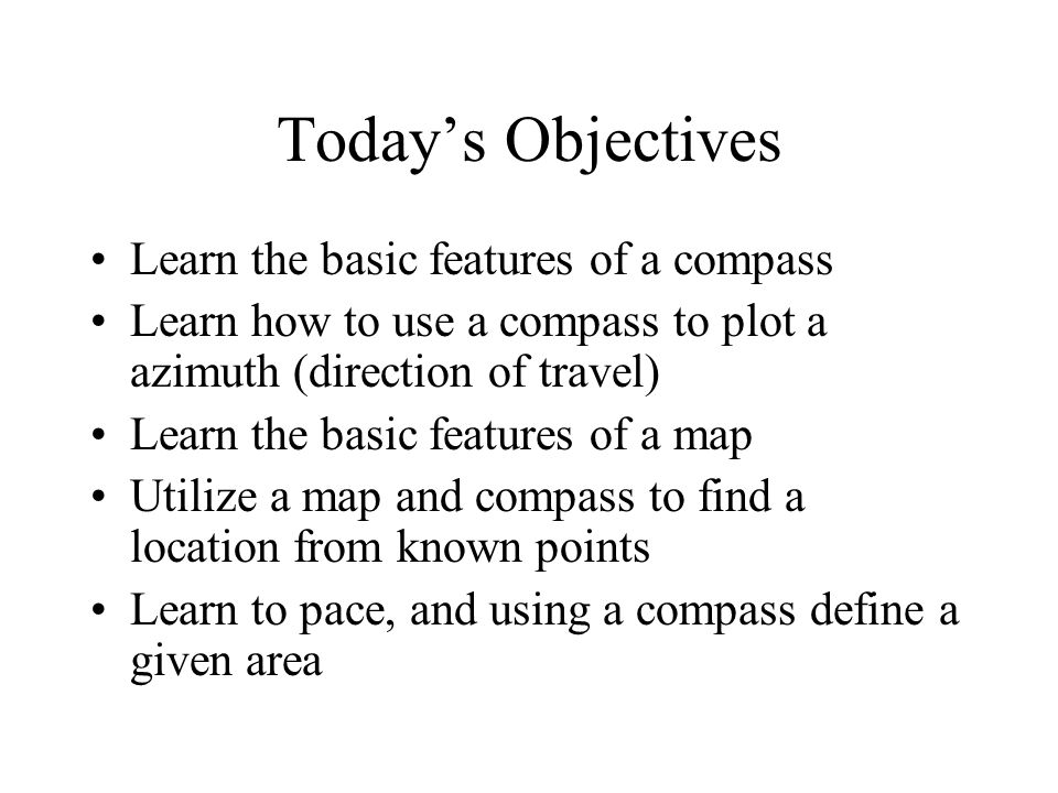 Today's Objectives Learn the basic features of a compass