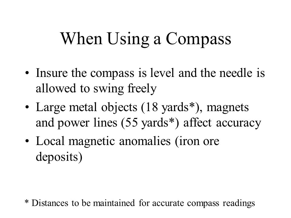 When Using a Compass Insure the compass is level and the needle is allowed to swing freely.