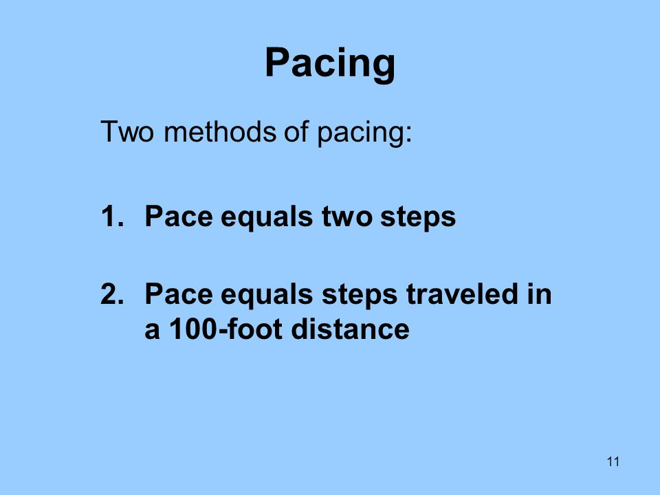 Pacing Two methods of pacing: Pace equals two steps