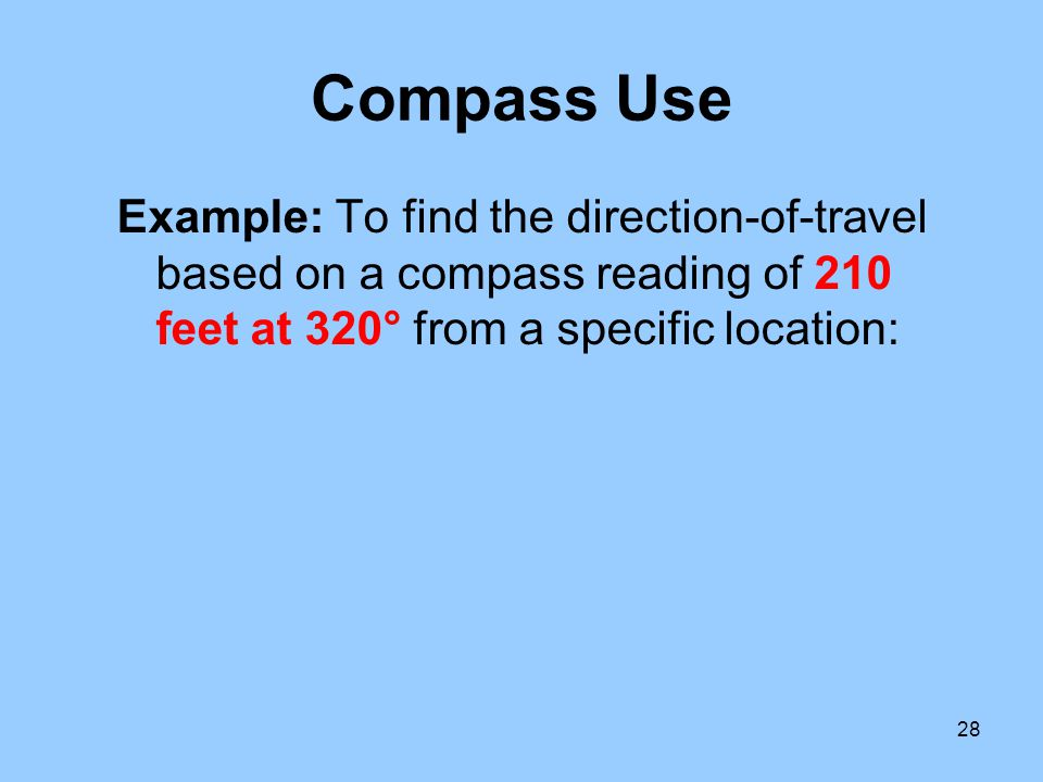 Compass Use Example: To find the direction-of-travel based on a compass reading of 210 feet at 320° from a specific location: