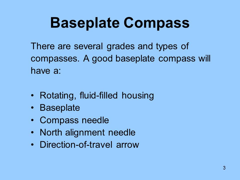Baseplate Compass There are several grades and types of
