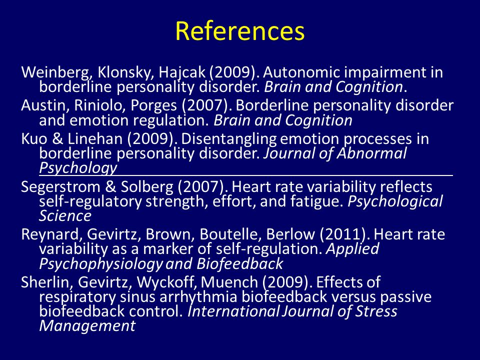 References Weinberg, Klonsky, Hajcak (2009). Autonomic impairment in borderline personality disorder. Brain and Cognition.
