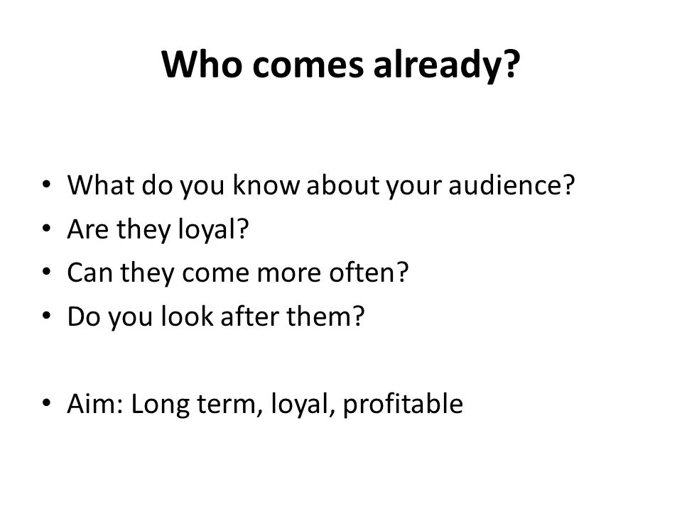 Who comes already What do you know about your audience