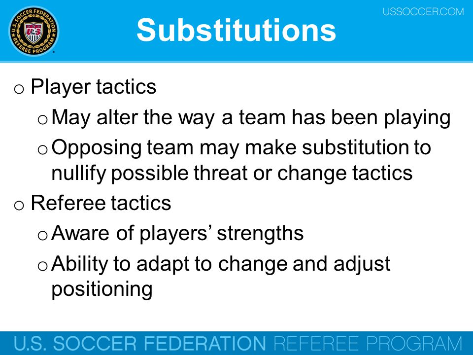 Substitutions Player tactics May alter the way a team has been playing