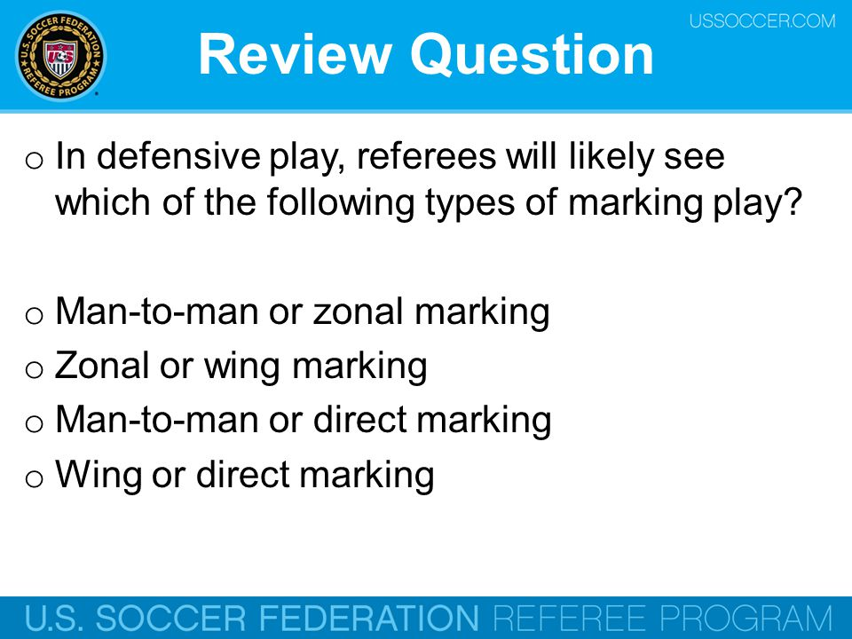 Review Question In defensive play, referees will likely see which of the following types of marking play