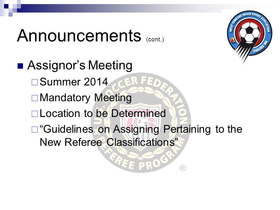 Announcements (cont.) Assignor's Meeting Summer 2014 Mandatory Meeting