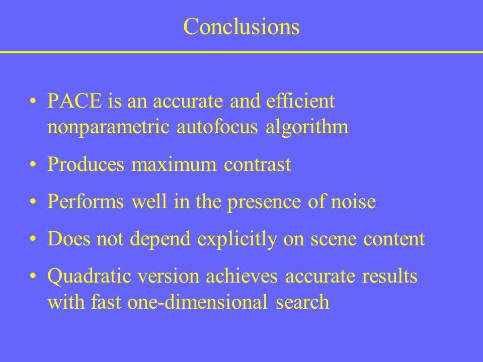 Conclusions PACE is an accurate and efficient nonparametric autofocus algorithm. Produces maximum contrast.