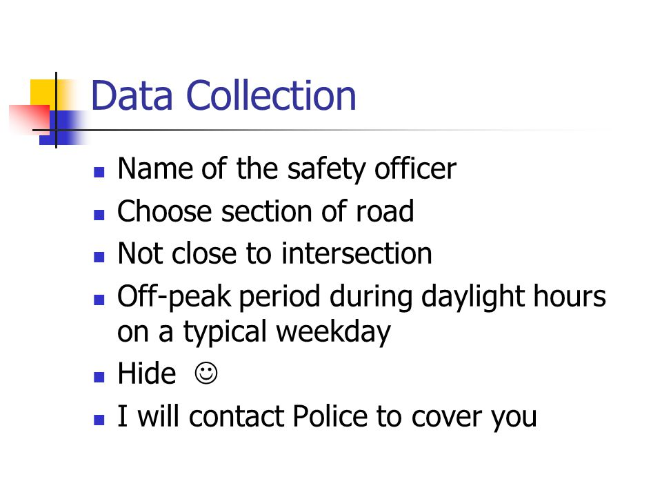 Data Collection Name of the safety officer Choose section of road