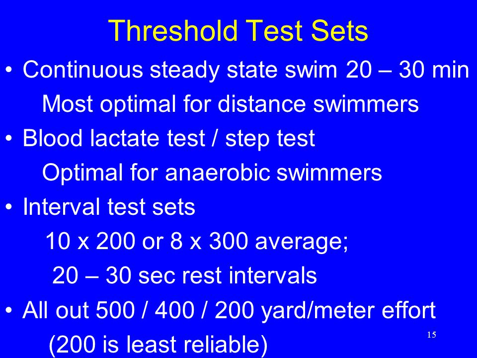 Threshold Test Sets Continuous steady state swim 20 – 30 min