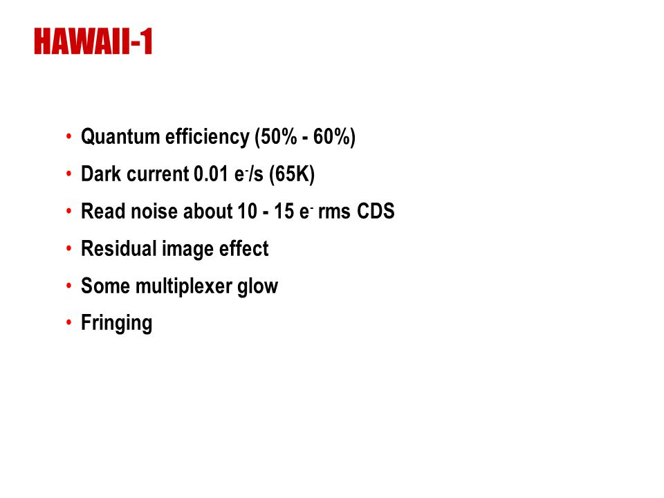 HAWAII-1 Quantum efficiency (50% - 60%) Dark current 0.01 e-/s (65K)
