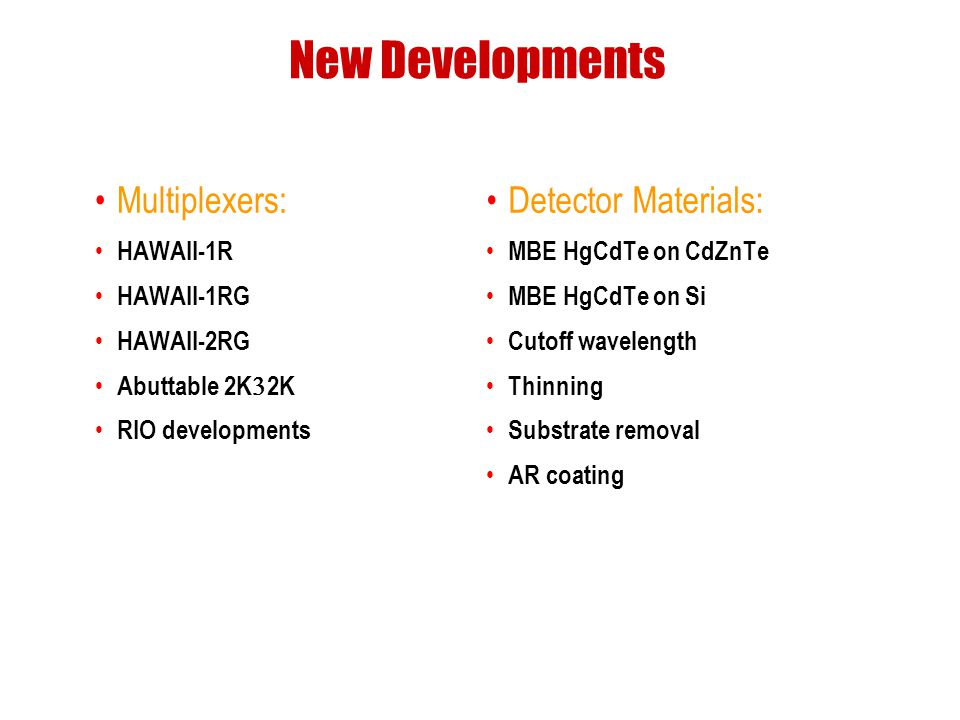 New Developments Multiplexers: Detector Materials: HAWAII-1R