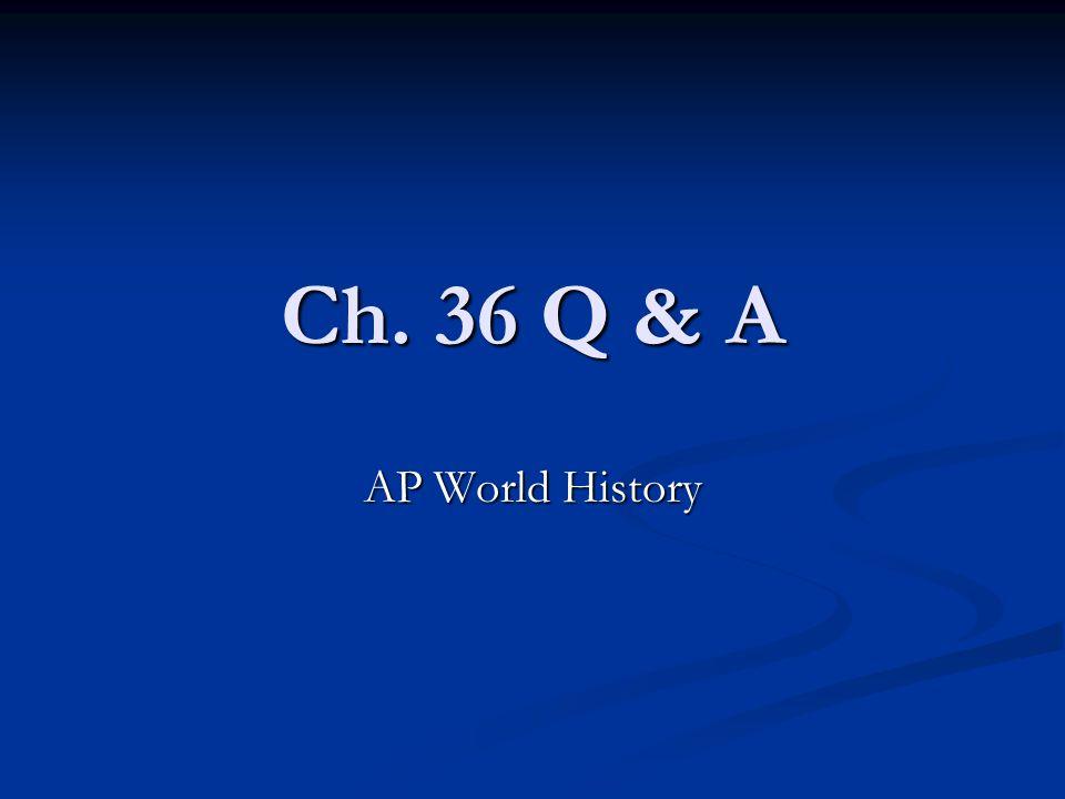 Ch. 36 Q & A AP World History