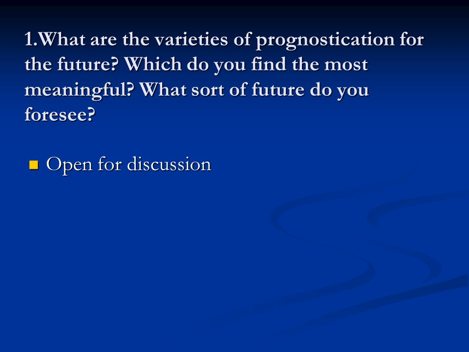 1. What are the varieties of prognostication for the future