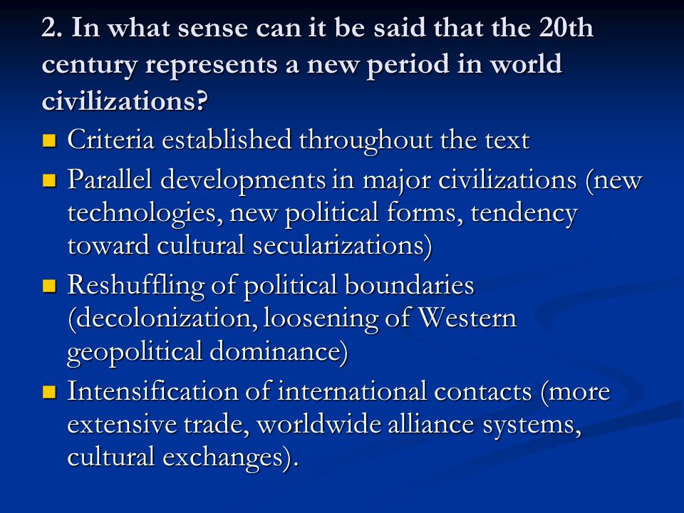 2. In what sense can it be said that the 20th century represents a new period in world civilizations