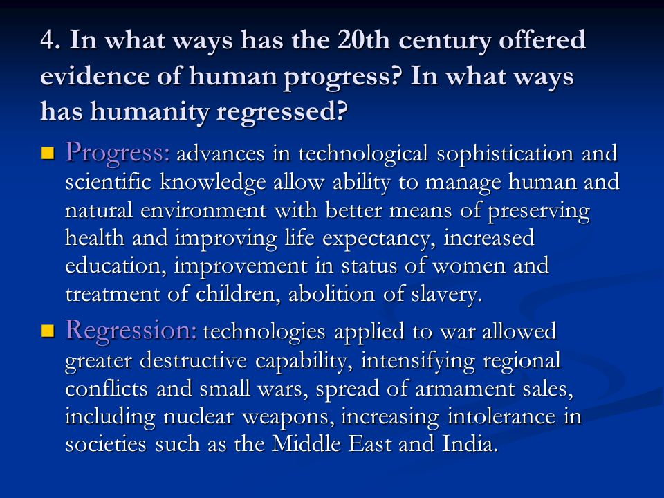 4. In what ways has the 20th century offered evidence of human progress In what ways has humanity regressed