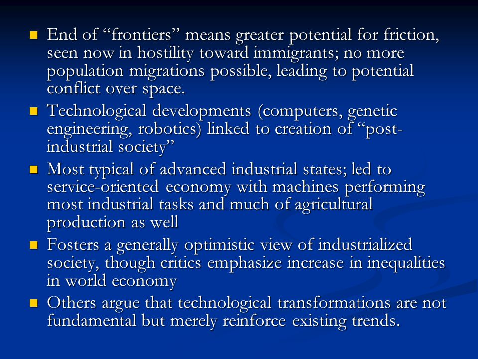 End of frontiers means greater potential for friction, seen now in hostility toward immigrants; no more population migrations possible, leading to potential conflict over space.