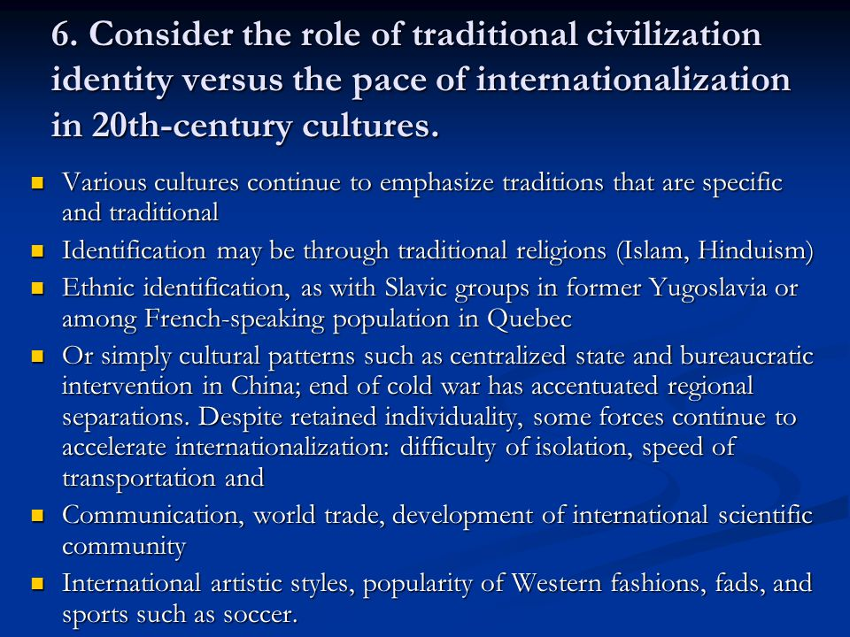 6. Consider the role of traditional civilization identity versus the pace of internationalization in 20th-century cultures.