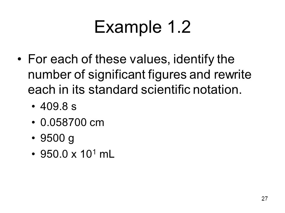 Example 1.2 For each of these values, identify the number of significant figures and rewrite each in its standard scientific notation.