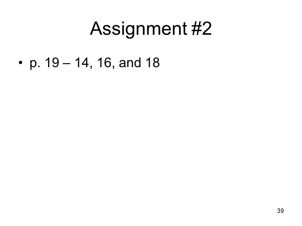 Assignment #2 p. 19 – 14, 16, and 18