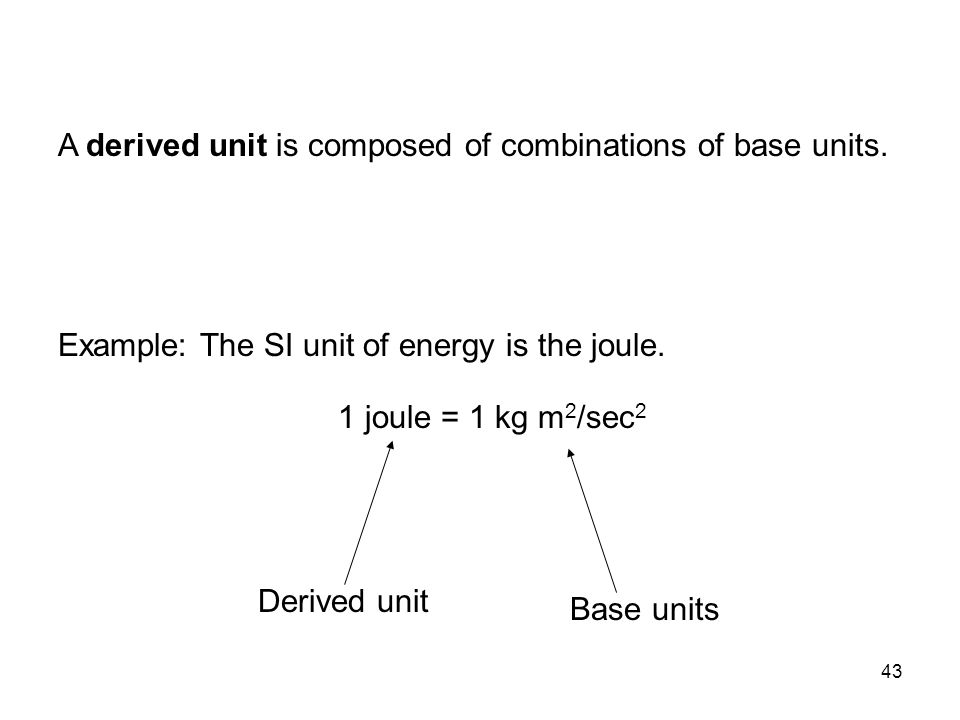 A derived unit is composed of combinations of base units.
