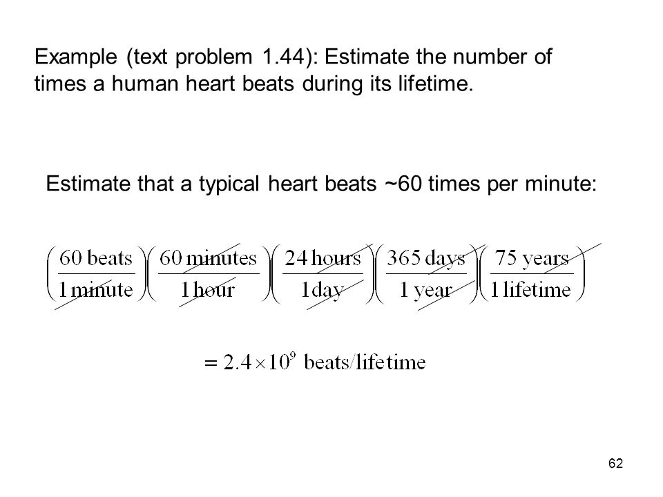 Example (text problem 1.44): Estimate the number of times a human heart beats during its lifetime.