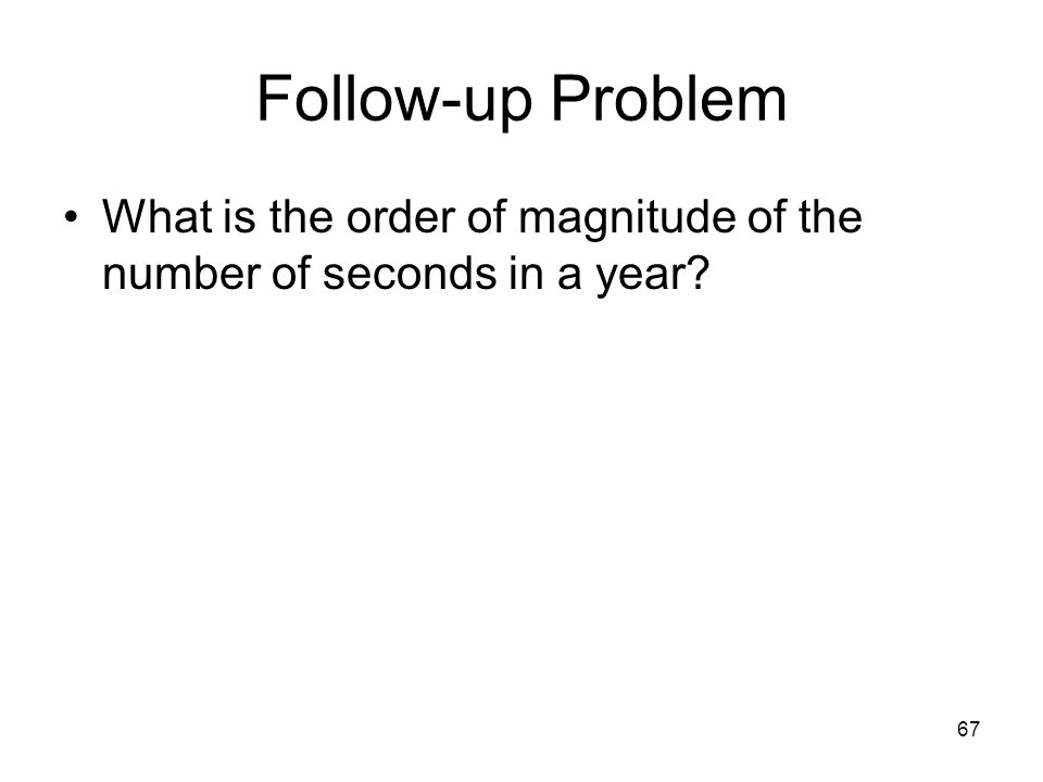 Follow-up Problem What is the order of magnitude of the number of seconds in a year