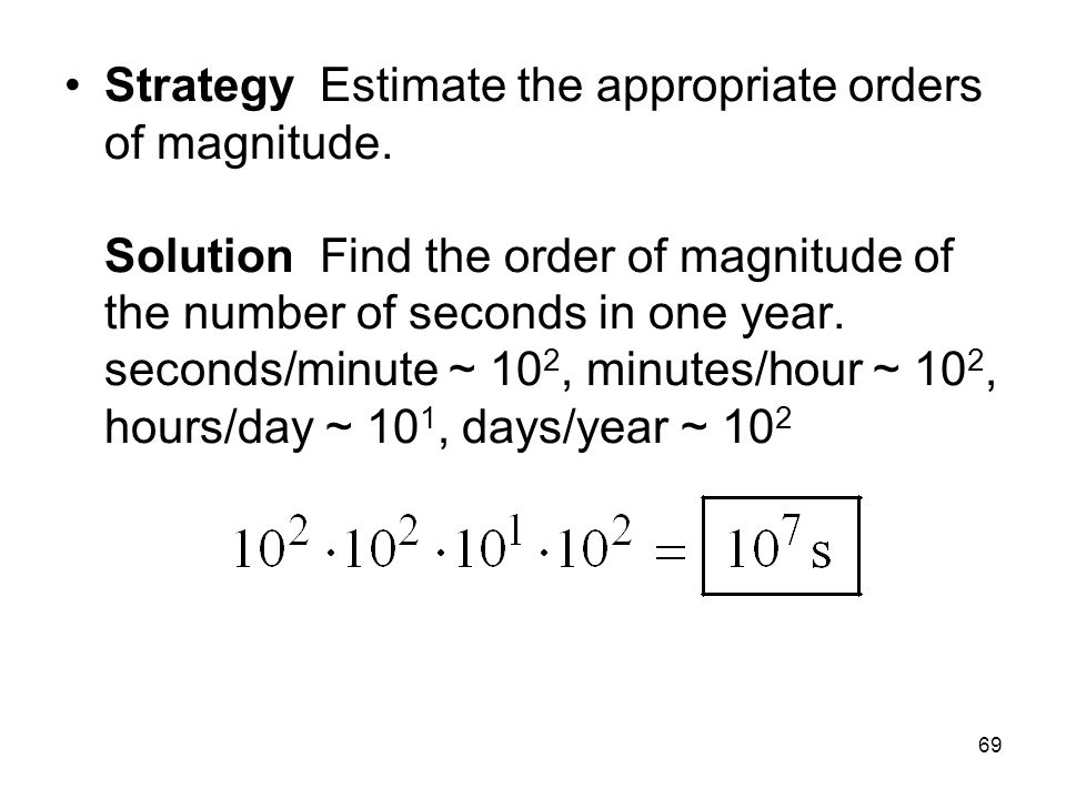 Strategy Estimate the appropriate orders of magnitude