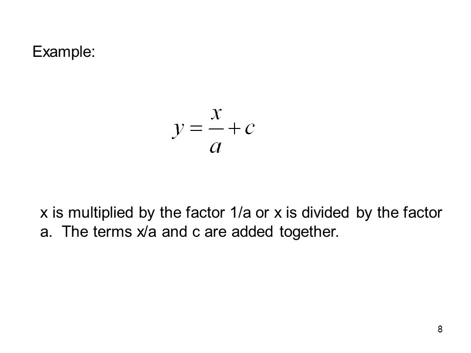Example: x is multiplied by the factor 1/a or x is divided by the factor a.