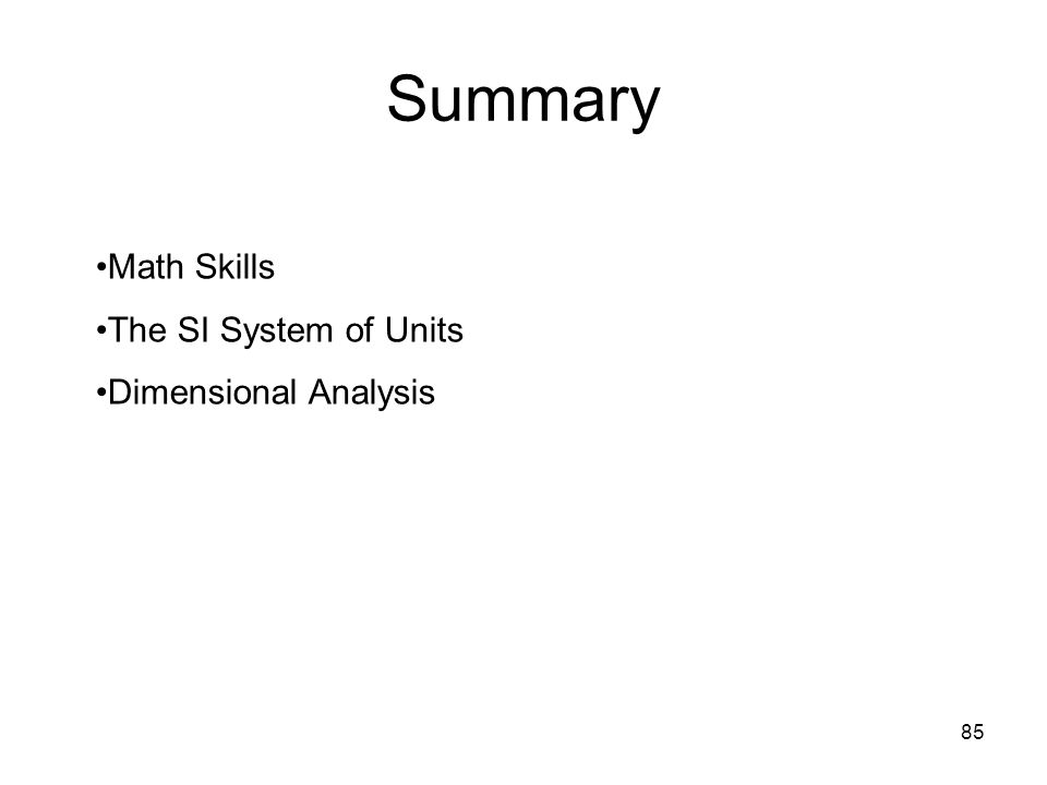 Summary Math Skills The SI System of Units Dimensional Analysis