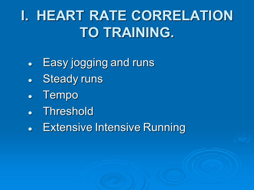 I. HEART RATE CORRELATION TO TRAINING.