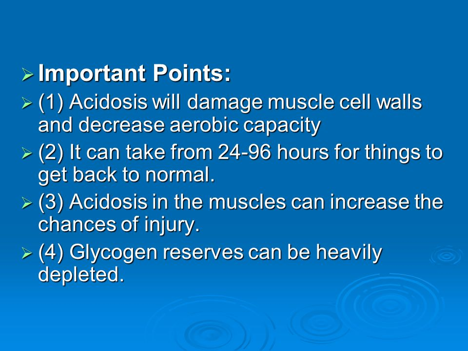 Important Points: (1) Acidosis will damage muscle cell walls and decrease aerobic capacity.
