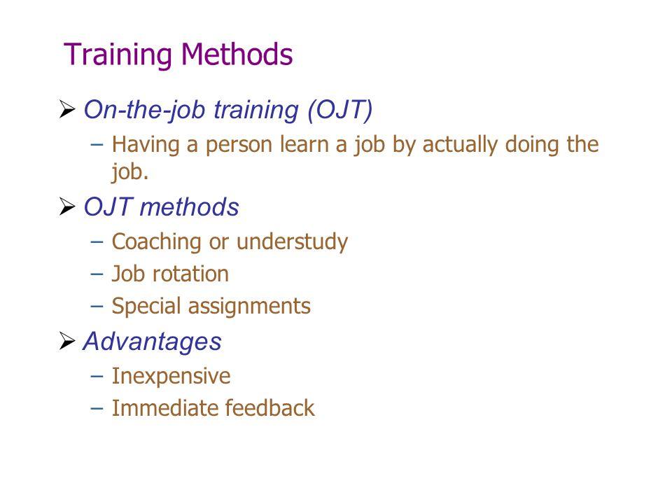 Training Methods On-the-job training (OJT) OJT methods Advantages