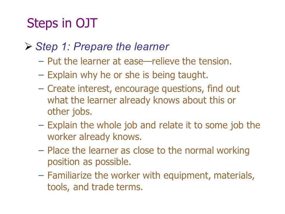 Steps in OJT Step 1: Prepare the learner