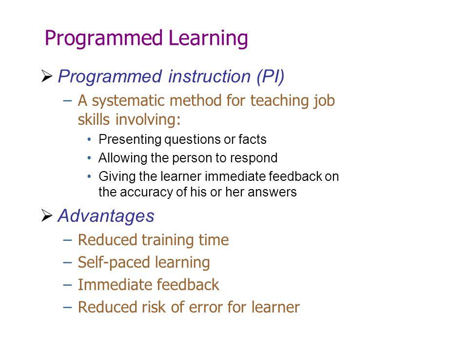 Programmed Learning Programmed instruction (PI) Advantages