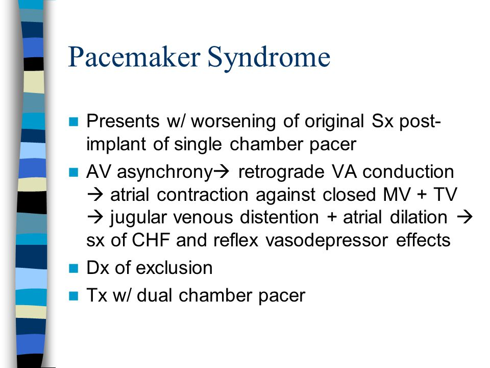 Pacemaker Syndrome Presents w/ worsening of original Sx post-implant of single chamber pacer.