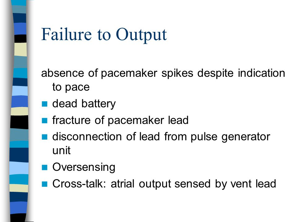 Failure to Output absence of pacemaker spikes despite indication to pace. dead battery. fracture of pacemaker lead.