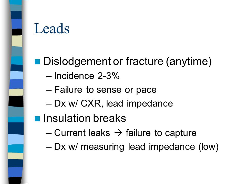 Leads Dislodgement or fracture (anytime) Insulation breaks