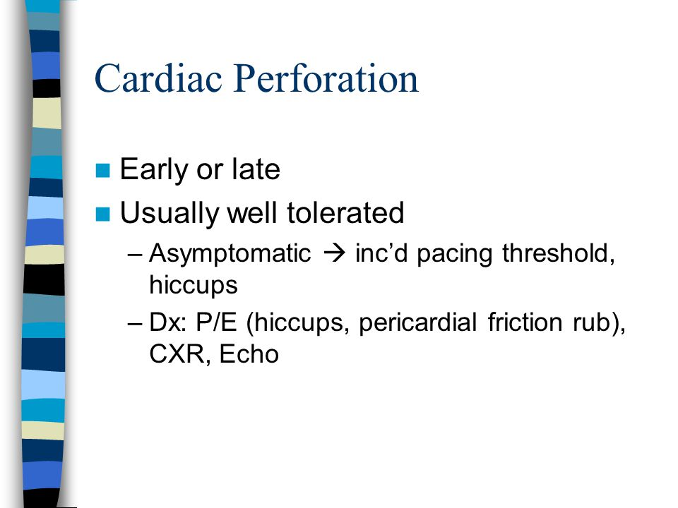 Cardiac Perforation Early or late Usually well tolerated