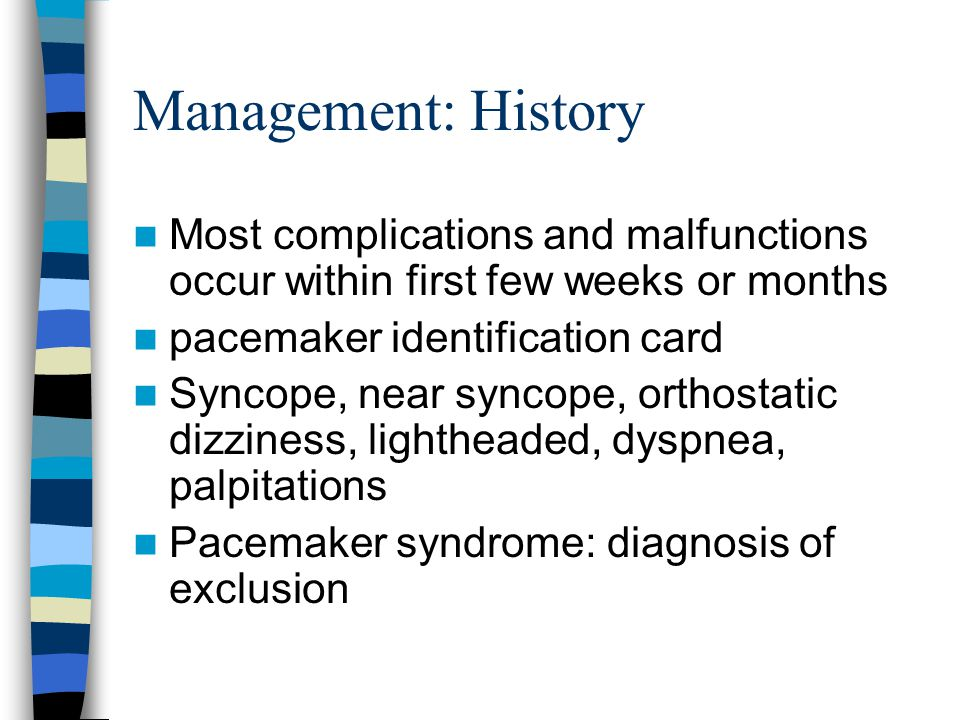 Management: History Most complications and malfunctions occur within first few weeks or months. pacemaker identification card.
