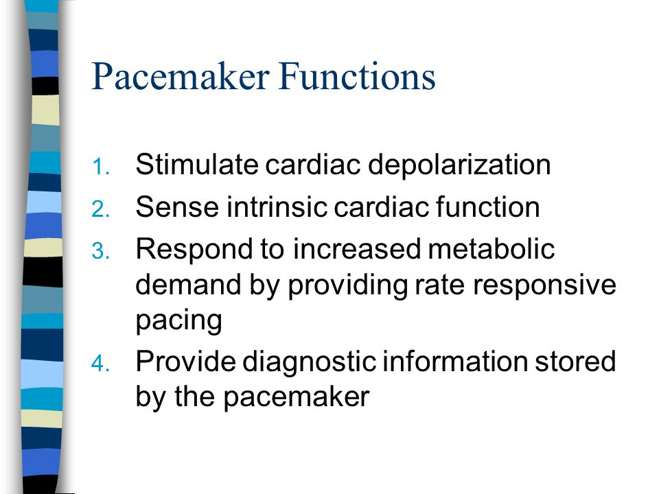 Pacemaker Functions Stimulate cardiac depolarization
