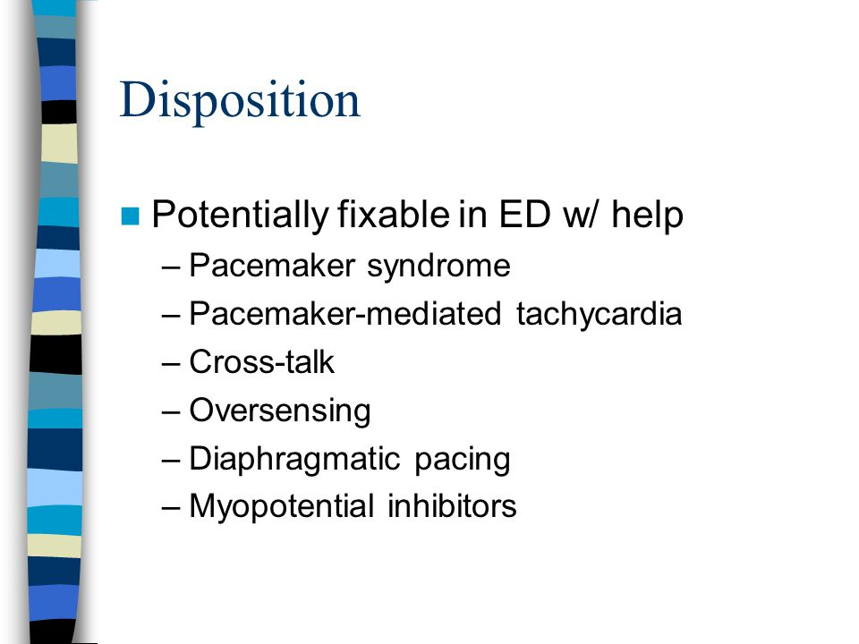 Disposition Potentially fixable in ED w/ help Pacemaker syndrome