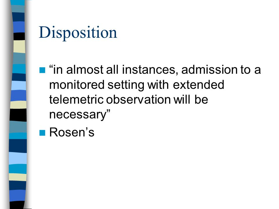 Disposition in almost all instances, admission to a monitored setting with extended telemetric observation will be necessary