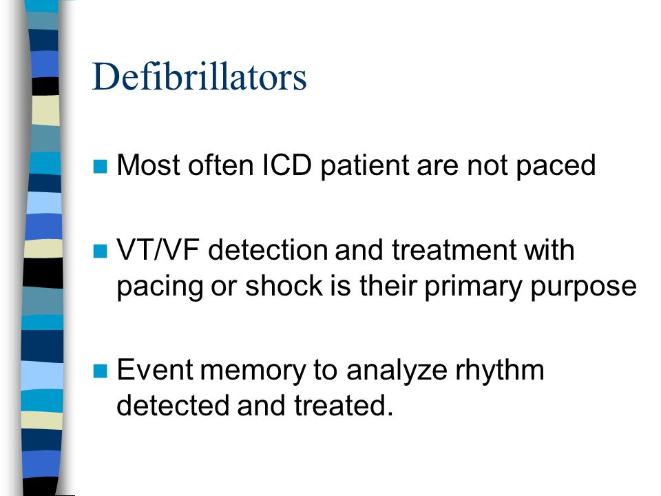 Defibrillators Most often ICD patient are not paced