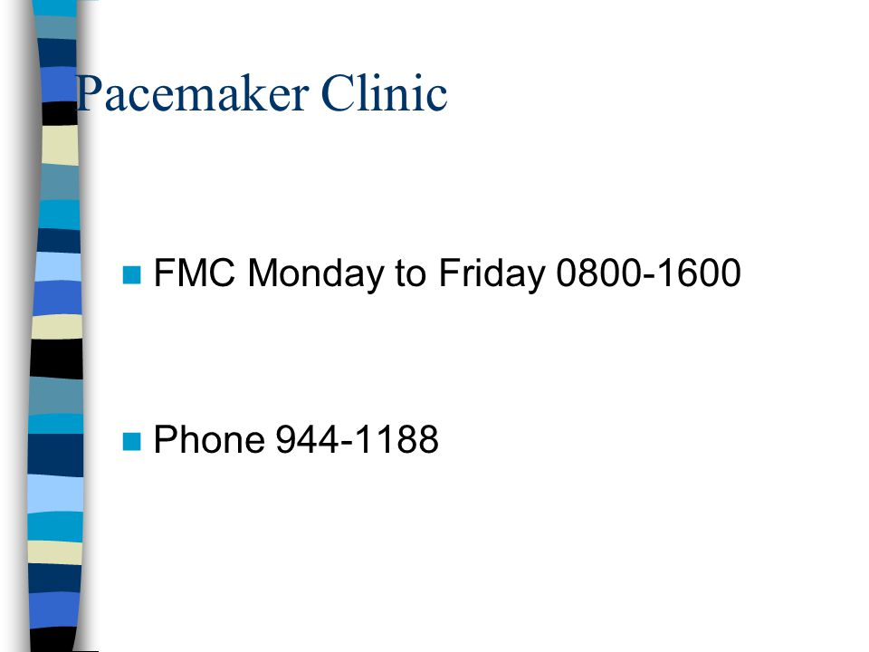 Pacemaker Clinic FMC Monday to Friday 0800-1600 Phone 944-1188