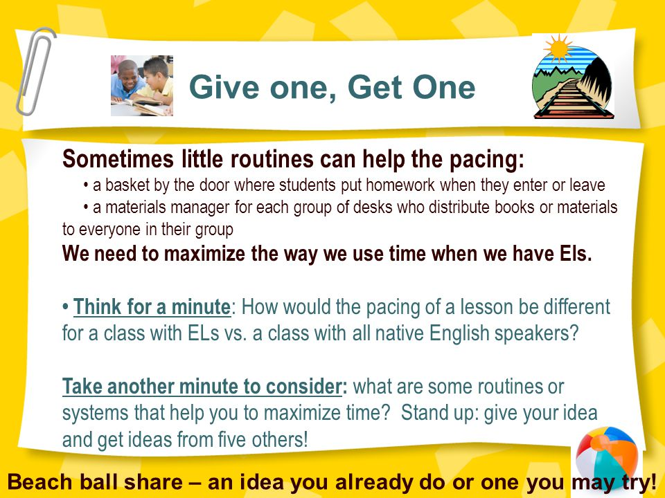 Give one, Get One Sometimes little routines can help the pacing: