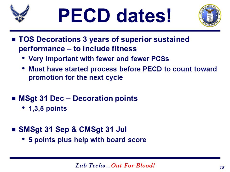 PECD dates! TOS Decorations 3 years of superior sustained performance – to include fitness. Very important with fewer and fewer PCSs.