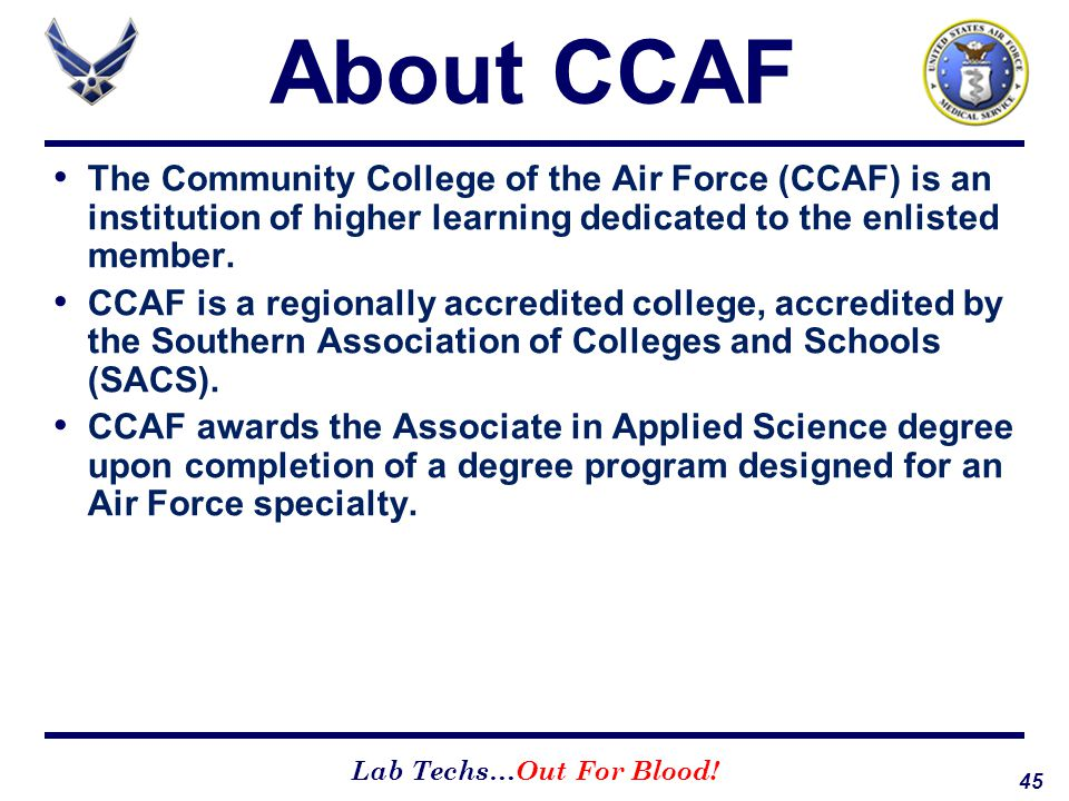About CCAF The Community College of the Air Force (CCAF) is an institution of higher learning dedicated to the enlisted member.