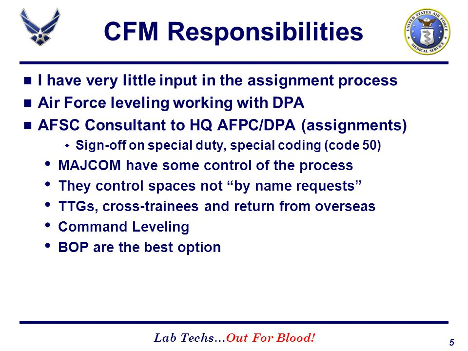 CFM Responsibilities I have very little input in the assignment process. Air Force leveling working with DPA.