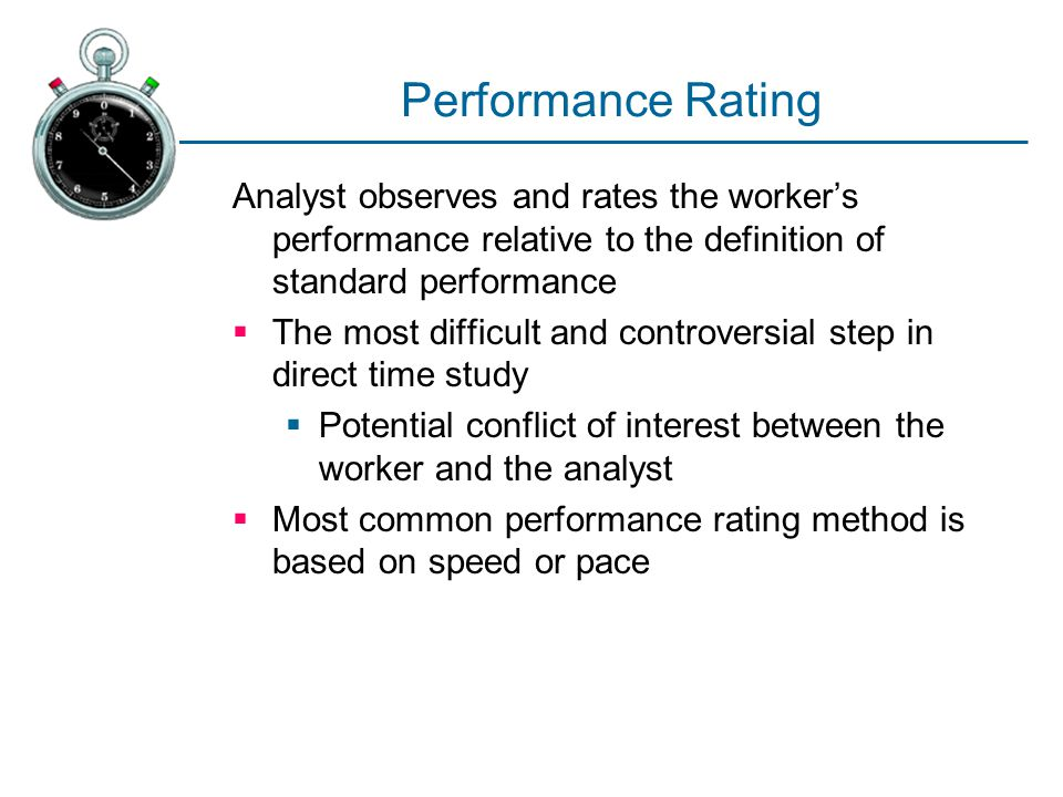 Performance Rating Analyst observes and rates the worker's performance relative to the definition of standard performance.